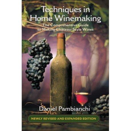 Techniques in Home Winemaking, by Daniel Pambianchi