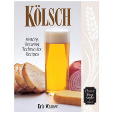 Kolsch: History, Brewing Techniques, Recipes (Classic Beer Style)