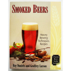 Smoked Beers: History, Brewing Techniques, Recipes (Classic Beer Style)