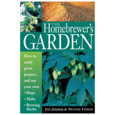 The Homebrewer's Garden: How to Easily Grow, Prepare, and Use Your Own Hops, Malts, Brewing Herbs